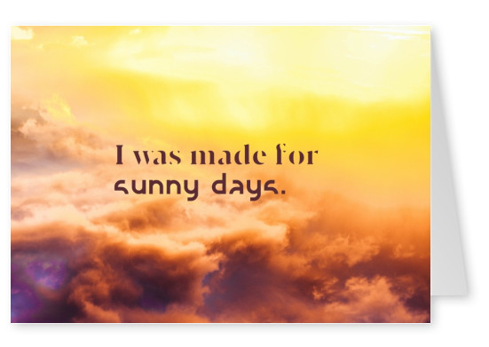 postcard quote I was made for sunny days