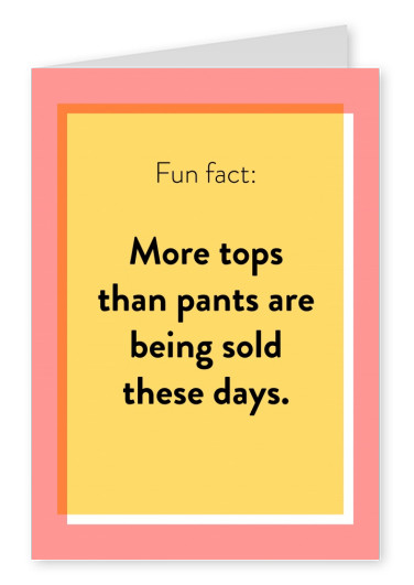 More tops than pants are being sold these days