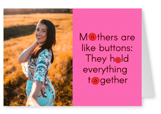 Mothers are like buttons: they hold everything together