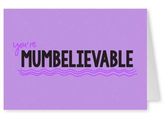You're mumbelievable!