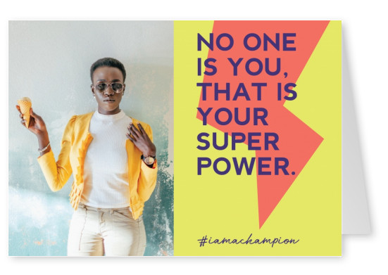 No one is you, that is your superpower - #iamachampion