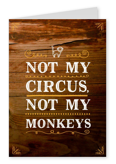 not my circus not my monkeys funny quote