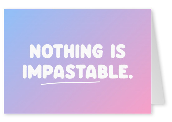 Nothing is impastable