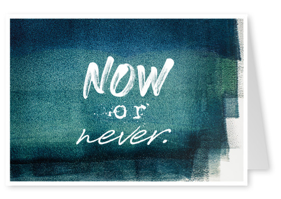postcard Now or never