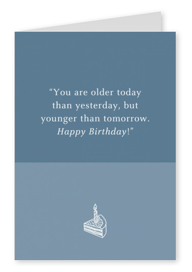 You are older today than yesterday, but younger than tomorrow