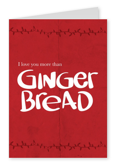 Christmas card saying I love you more than ginger bread