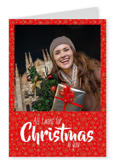 All I want for Christmas is you christmas greeting card to personalize