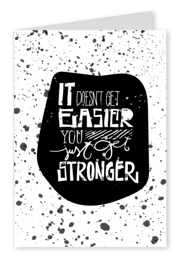 Quote It doesn't get easier, you just get stronger on black ink dot–mypostcard