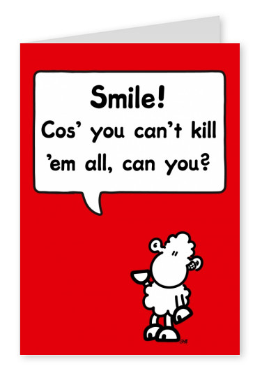 Sheepworld Smile 'cause you can't Kill them All
