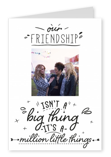 Calligraphy quote Our Friendship isnt a big thing its a million little things