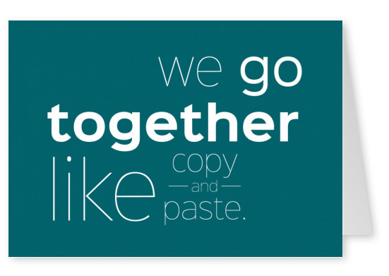 quote postcard we go together like copy and paste