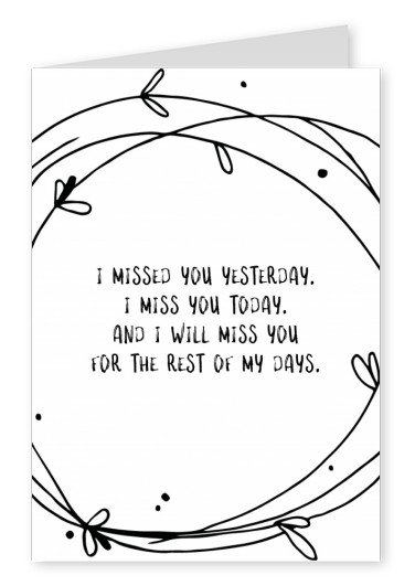 postcard saying I missed you yesterday, I miss you today, I will miss you for the rest of my days