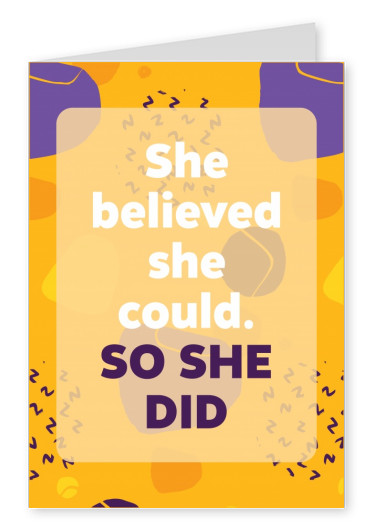 She believed she could. So she did