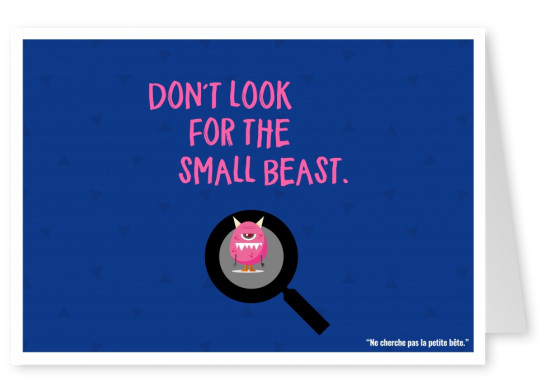 Expression drole franglais - don t look for the small beast