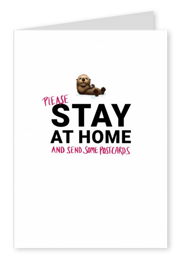 PLEASE STAY AT HOME AND SEND SOME POSTCARDS