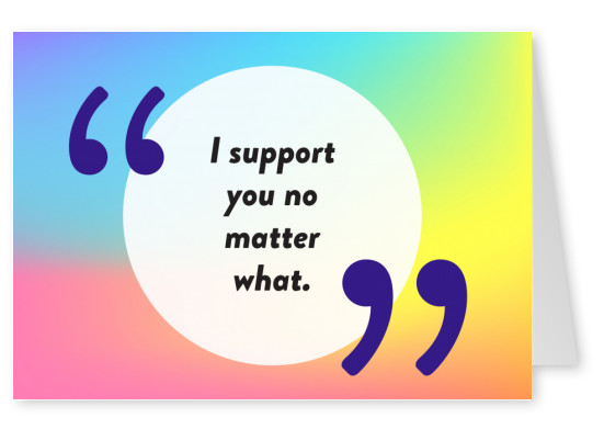 I support you no matter what - Pride Cards