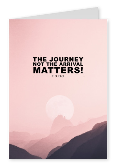 saying The journey not the arrival matters