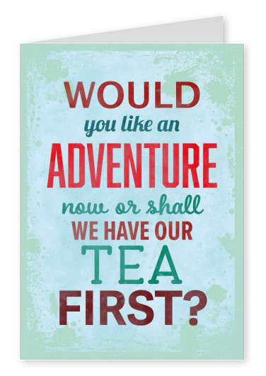 Vintage quote card: Would you like an adventure now or shall we have our tea first?