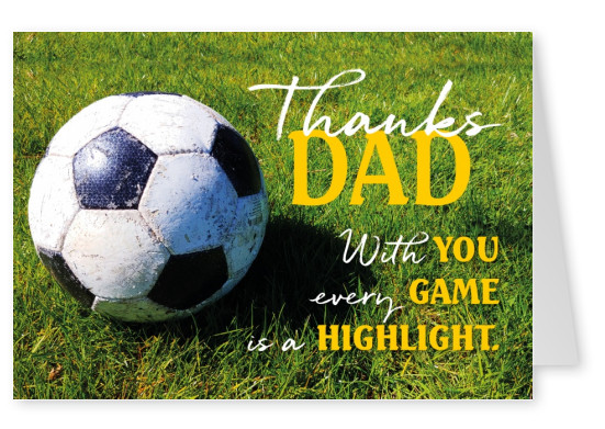 GREETING ARTS FThanks Dad with you ever game is a highlight