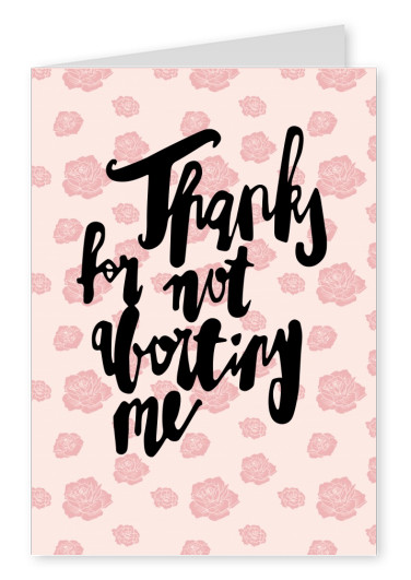 Card with pattern saying thanks for not aborting me