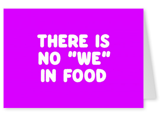 "There is no ""we"" in food"