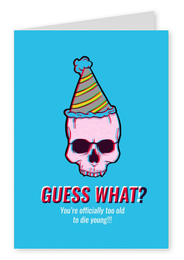 Guess what? You're officially too old to die young!