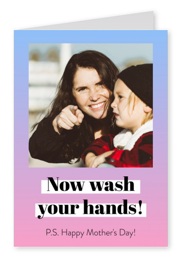 Now wash your hands! P.S. Happy Mother's Day!