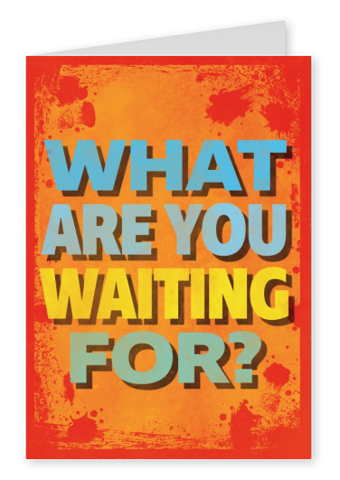 Vintage quote card: What are you waiting for