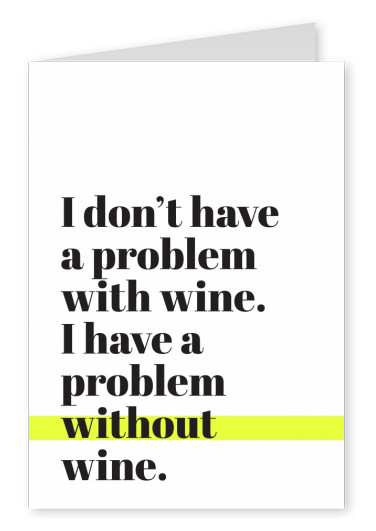 Letras negras sobre fondo blanco, I don't have a problem with wine, I have a problem without wine