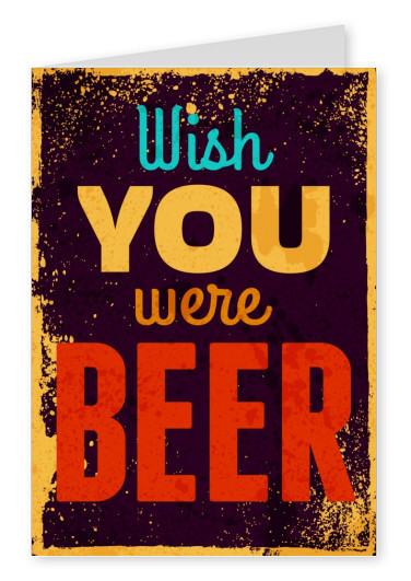 funny greeting card with quote wish you were beer