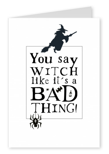 quote You say witch like it's a bad thing