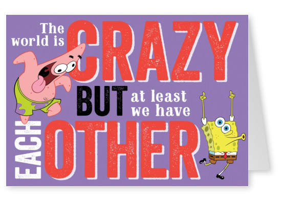 The World is Crazy, but at least we have each other - Spongebob