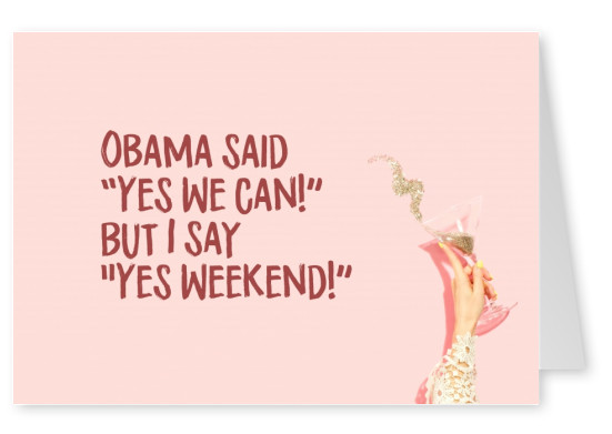 Obama zei Yes we can maar ik zeg Yes Weekend