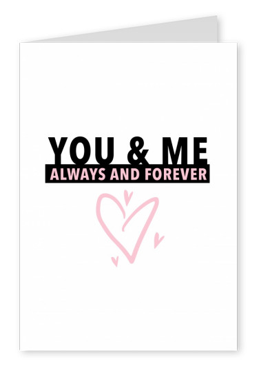 You and me. Always and forever.