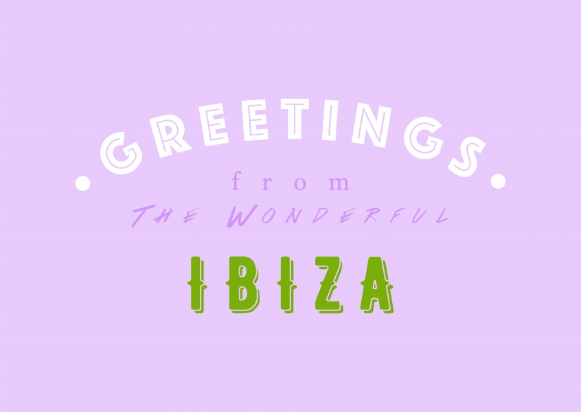 Greetings from the wonderful Ibiza