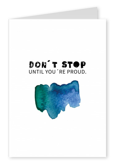 DON´T STOP UNTIL YOU´R PROUD SPRUCH