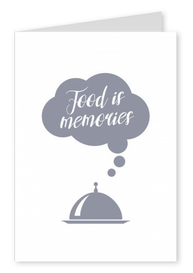 FOOD IS MEMORIES SPRUCH