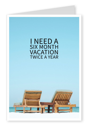 I NEED A SIXTH MONTH VACATION TWICE A YEAR