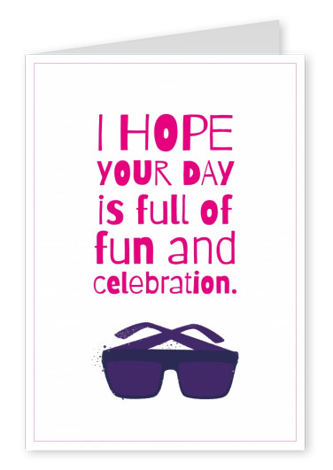 I hope your day is full of fun and celebration. Birthday Card