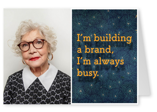 I´m building a brand, I´m always busy.