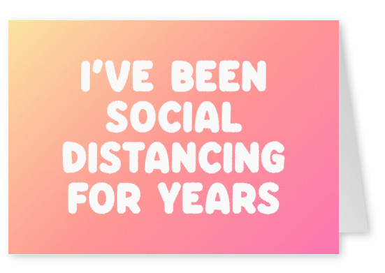 I've been social distancing for years