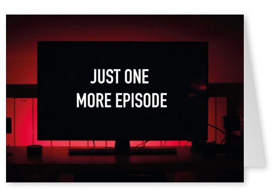 JUST ONE MORE EPISODE