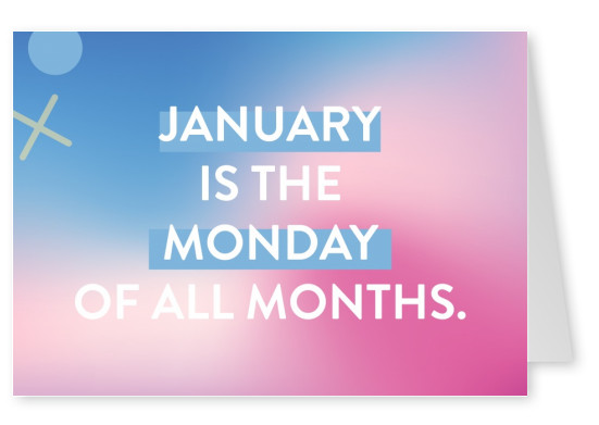 January is the Monday of all months.