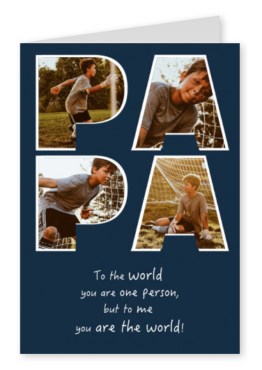 PAPA you are the world