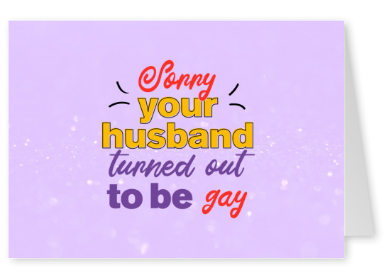 Sorry your husband turned out to be gay