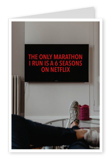THE ONLY MARATHON I RUN IS A 6 SEASONS ON NETFLIX