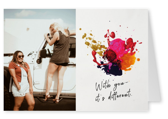 With you - it´s different.