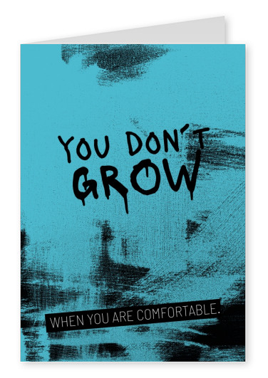 You don´t grow...When you are comfortable. postkarte