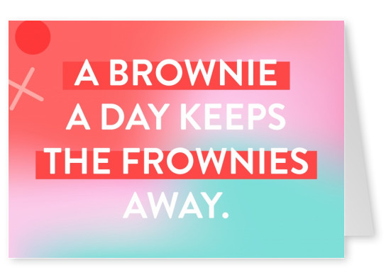 A brownie a day keep the frownies away.