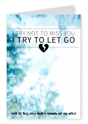 Spruch I try not to miss you, I try to let go